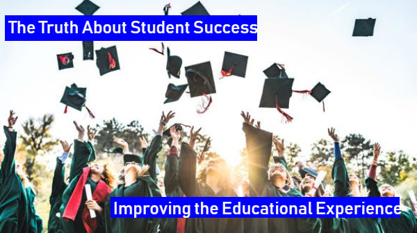 The Truth About Student Success - Improving the Educational Experience