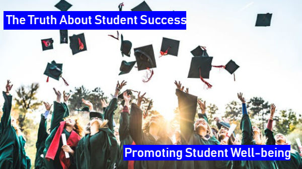 The Truth About Student Success - Promoting Students' Well-Being